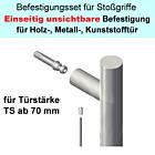 Stoßgriff-Befestigungs-Set   einseitig unsichtbar Holz-, Metall-, Kunststsoff-Tür TS ab 70 mm Südmetall
